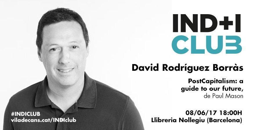 Tercera sessió de l?IND I Club, David Rodríguez presenta ?PostCapitalism; a guide to our future? de Paul Mason