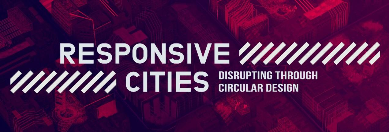 Responsive Cities. Disrupting through circular design
